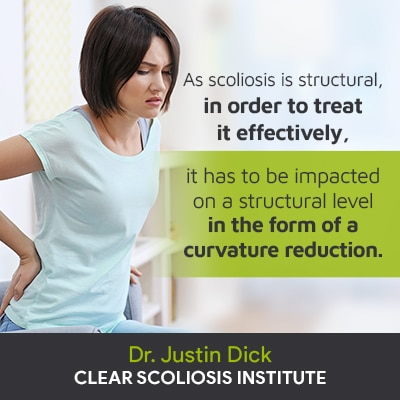 """""""As scoliosis is structural, in order to treat it effectively, it has to be impacted on a structural level in the form of a curvature reduction."""""""