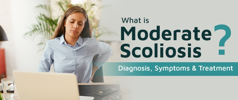 What Is Moderate Scoliosis? Diagnosis, Symptoms & Treatment Image